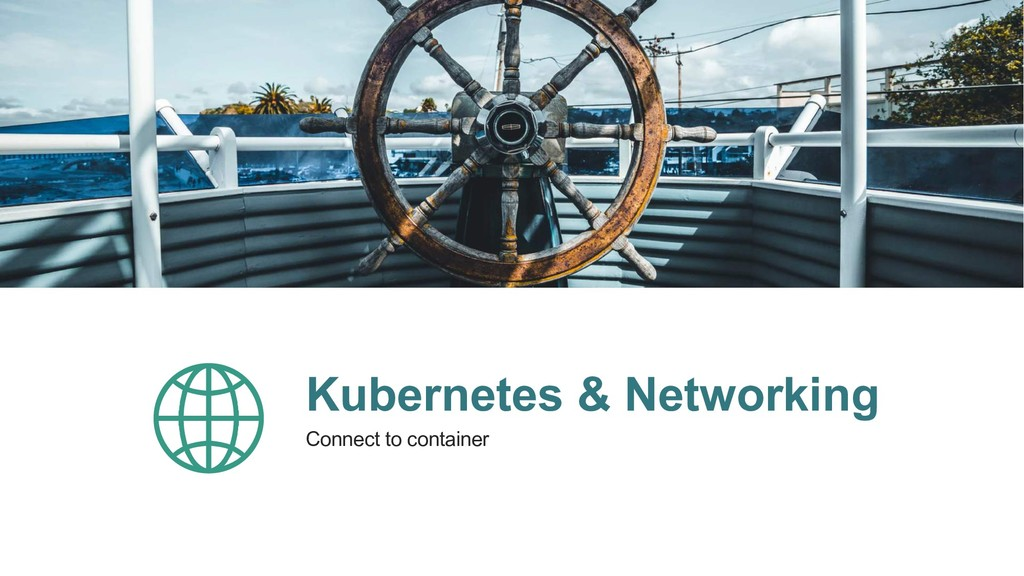 Kubernetes & Networking Connect to container