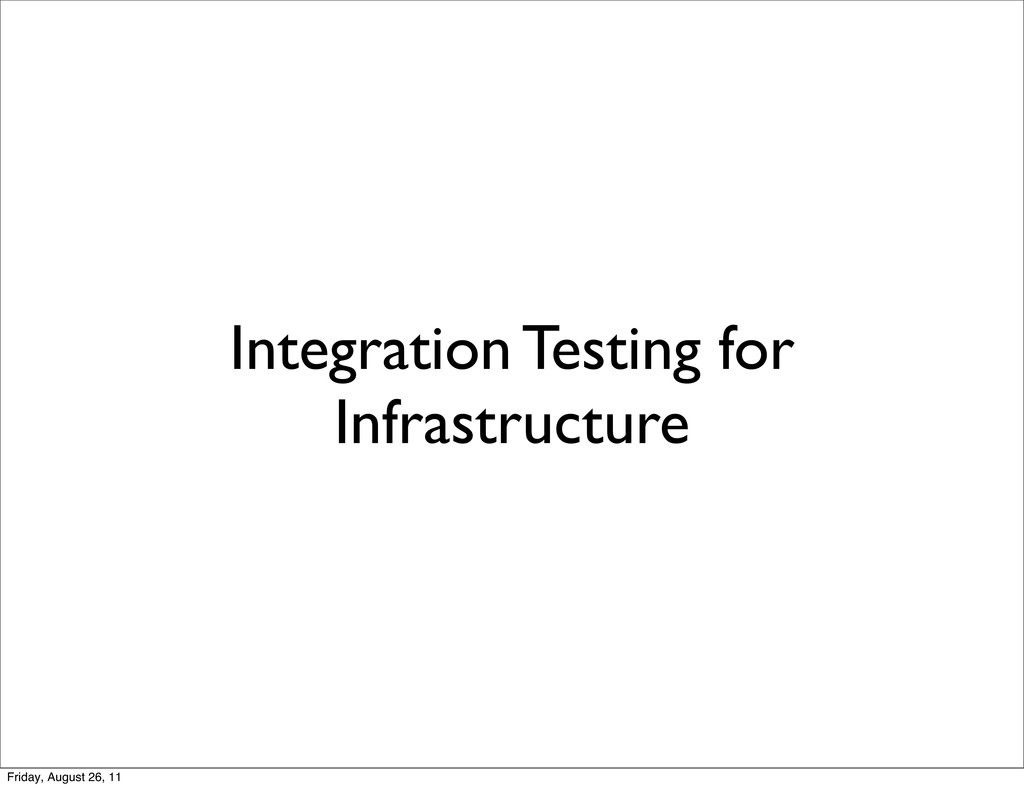 Integration Testing for Infrastructure Friday, ...