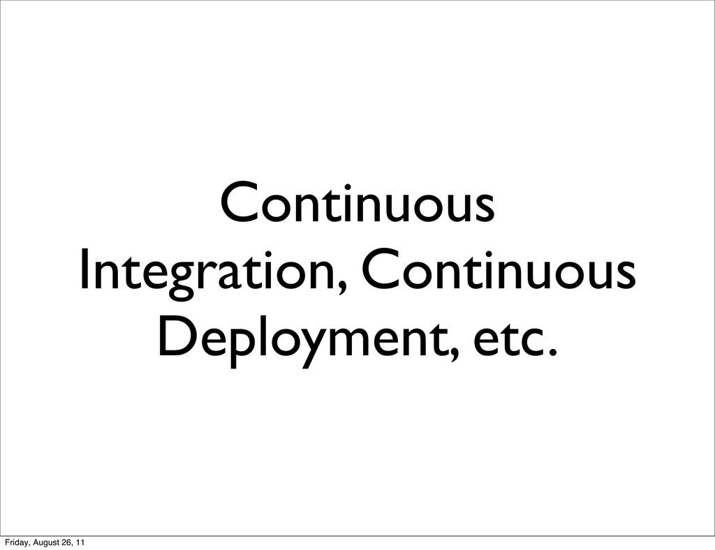 Continuous Integration, Continuous Deployment, ...
