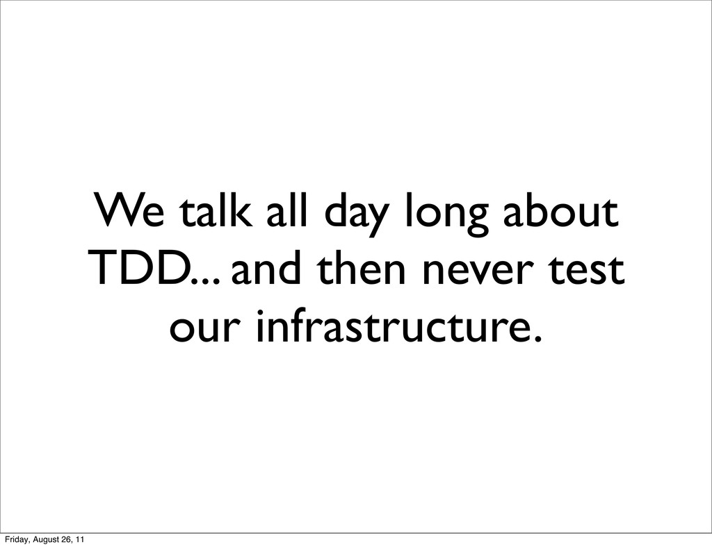We talk all day long about TDD... and then neve...