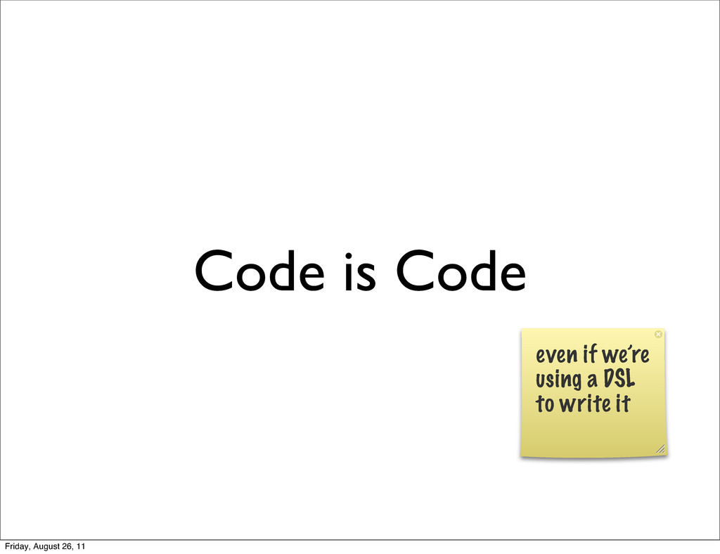 Code is Code even if we're using a DSL to write...