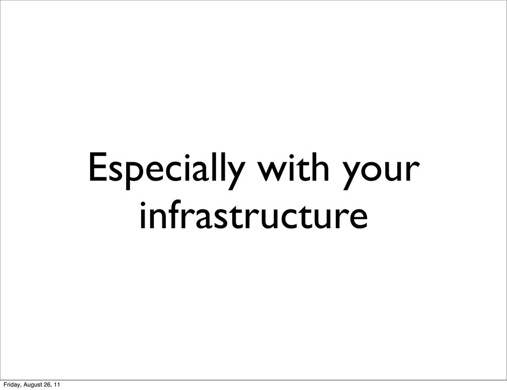Especially with your infrastructure Friday, Aug...