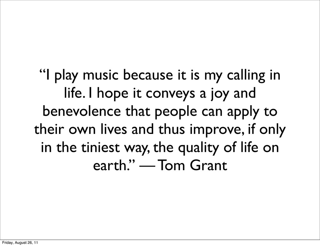 """I play music because it is my calling in life...."