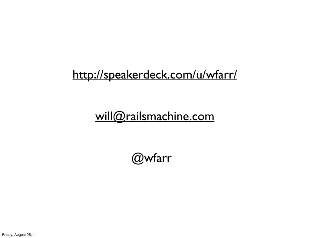 will@railsmachine.com @wfarr http://speakerdeck...