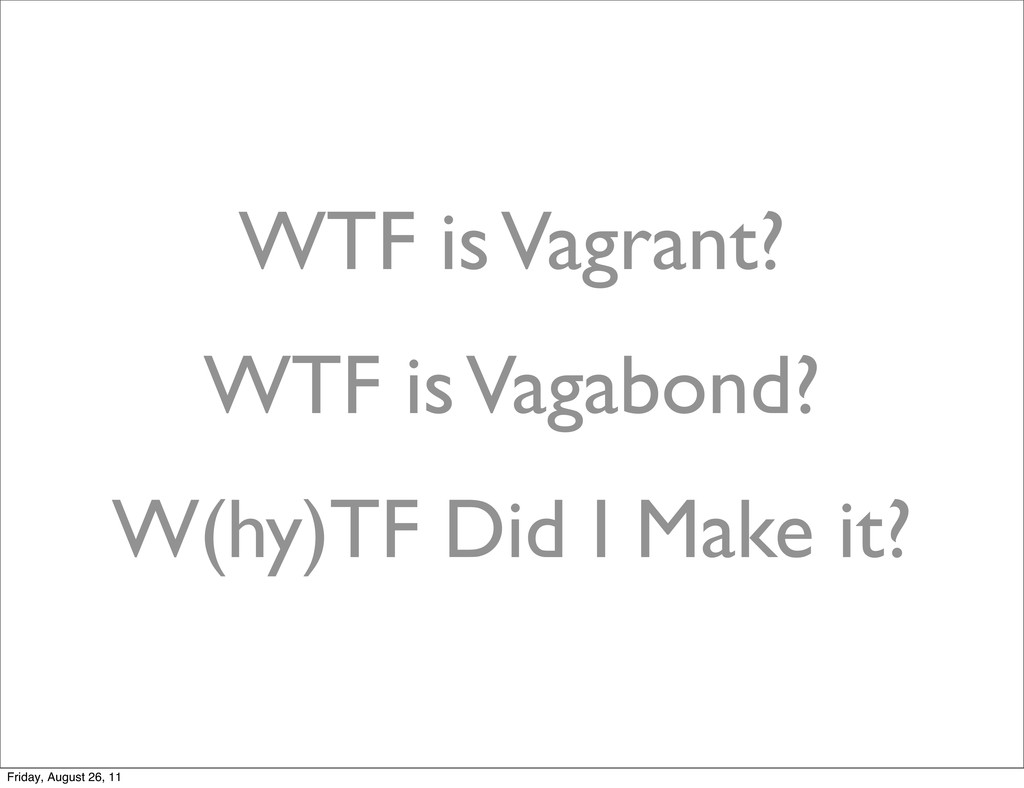 WTF is Vagrant? WTF is Vagabond? W(hy)TF Did I ...