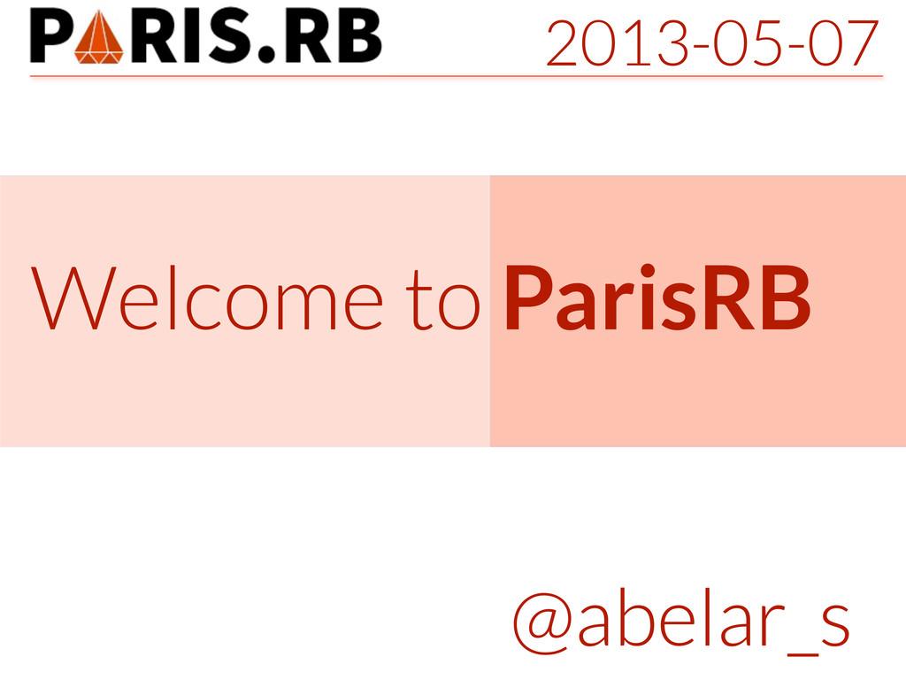 2013-05-07 Welcome to ParisRB @abelar_s