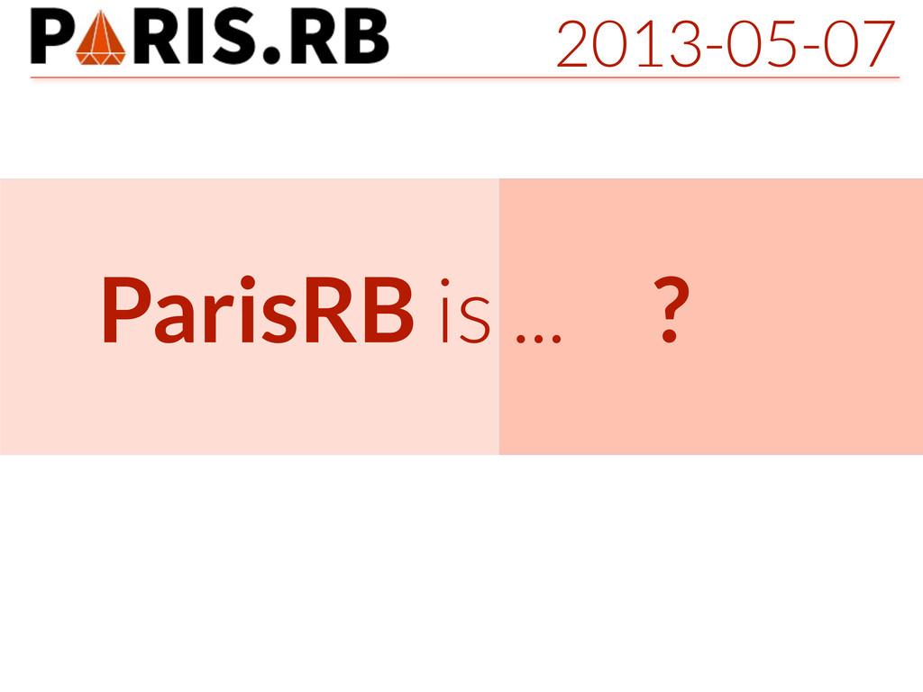 2013-05-07 ParisRB is ... ?