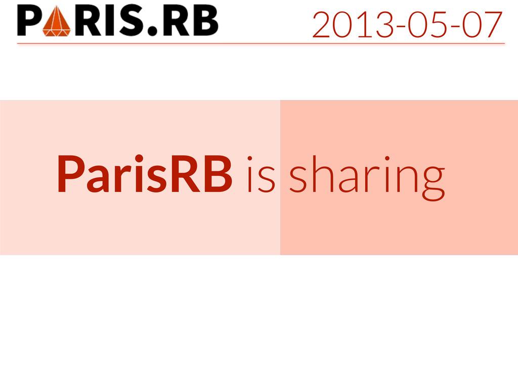 2013-05-07 ParisRB is sharing