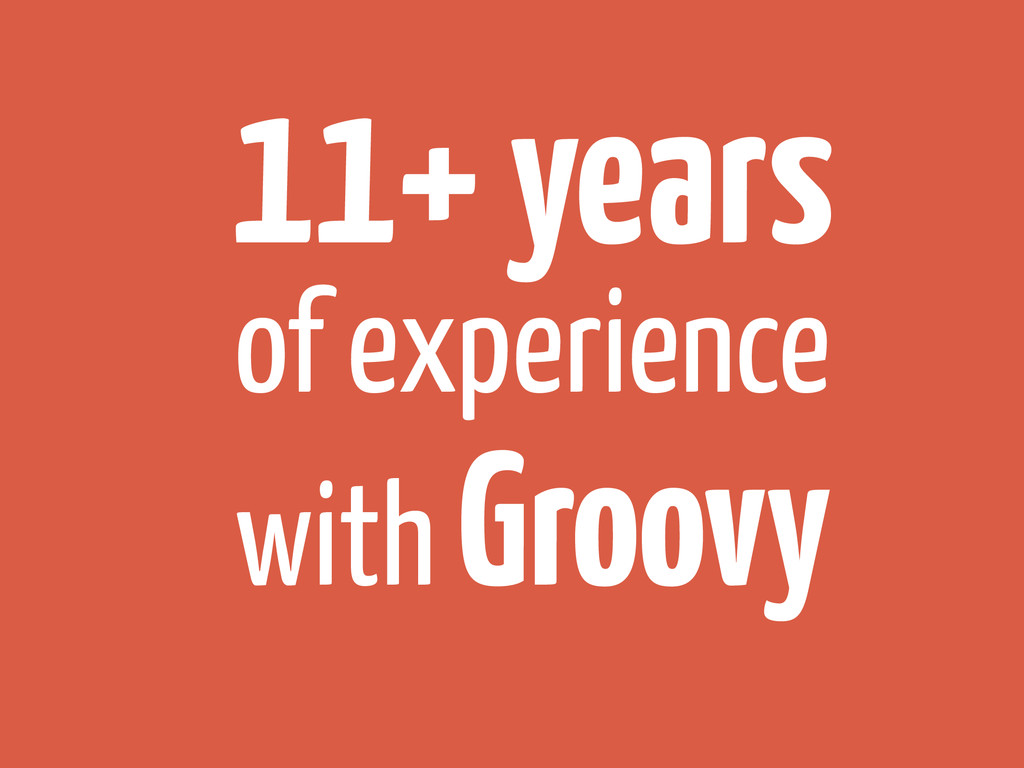 11+ years of experience with Groovy