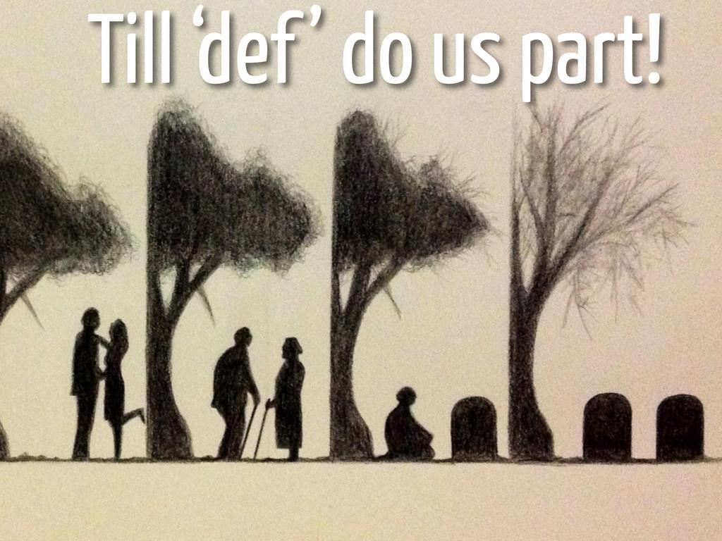 Till 'def' do us part!