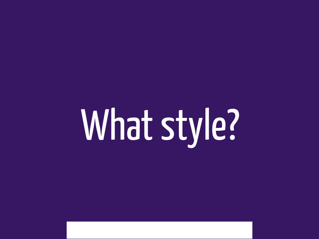 What style?