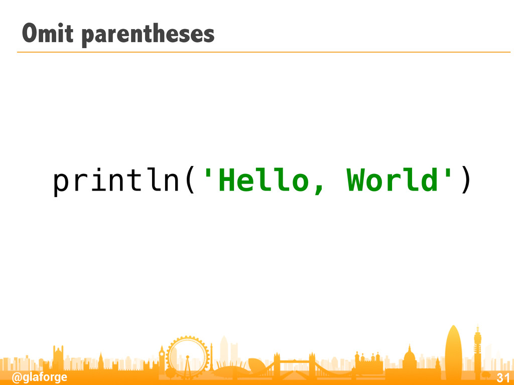 @glaforge Omit parentheses 31 println('Hello, W...