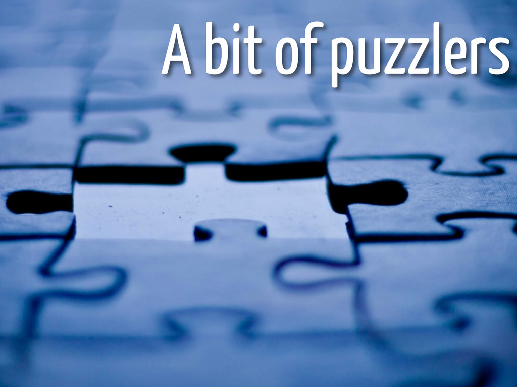 A bit of puzzlers
