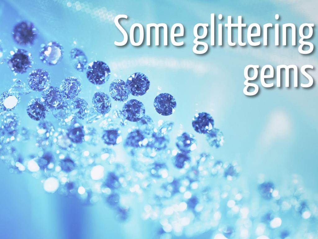Some glittering gems