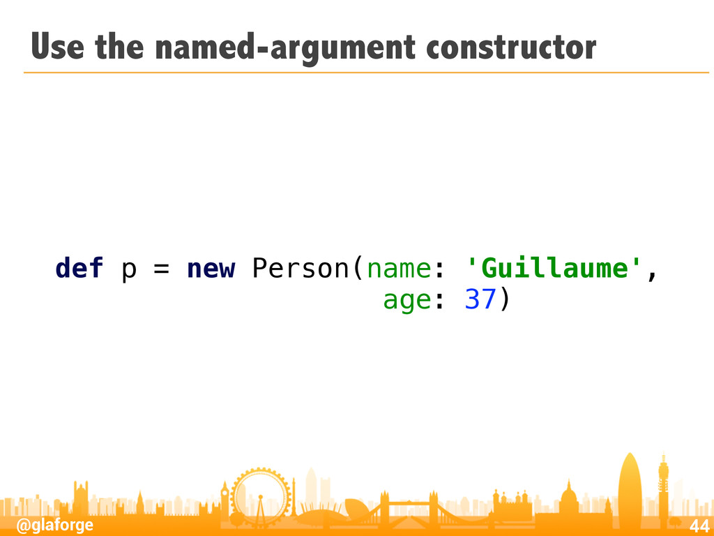 @glaforge Use the named-argument constructor 44...