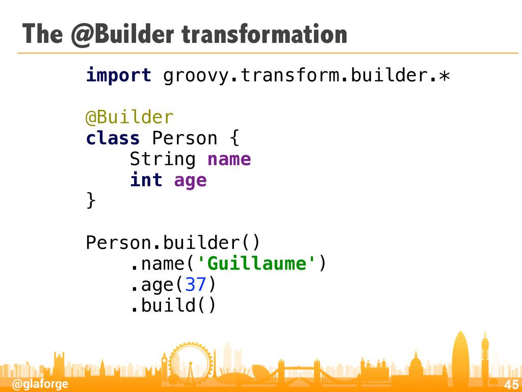 @glaforge The @Builder transformation 45 import...