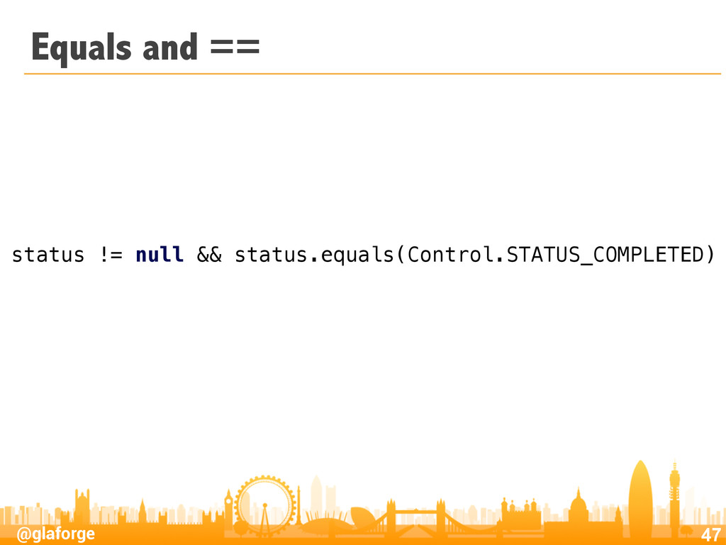 @glaforge Equals and == 47 status != null && st...