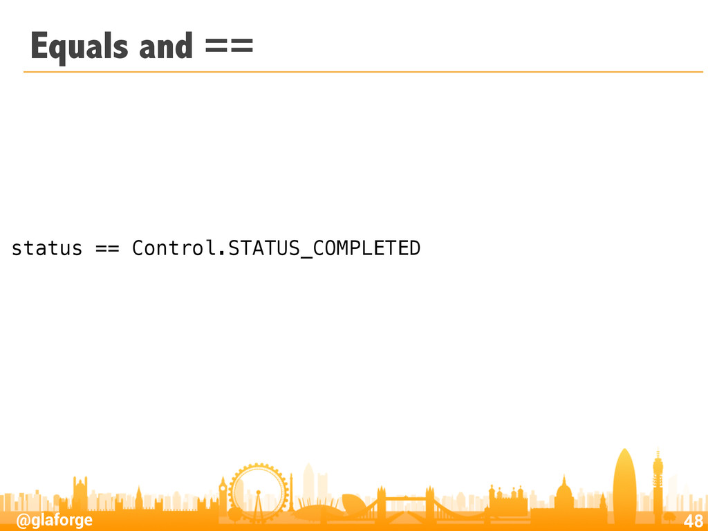 @glaforge Equals and == 48 status == Control.ST...