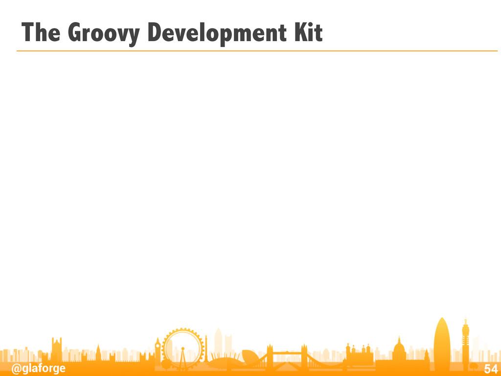 @glaforge The Groovy Development Kit 54