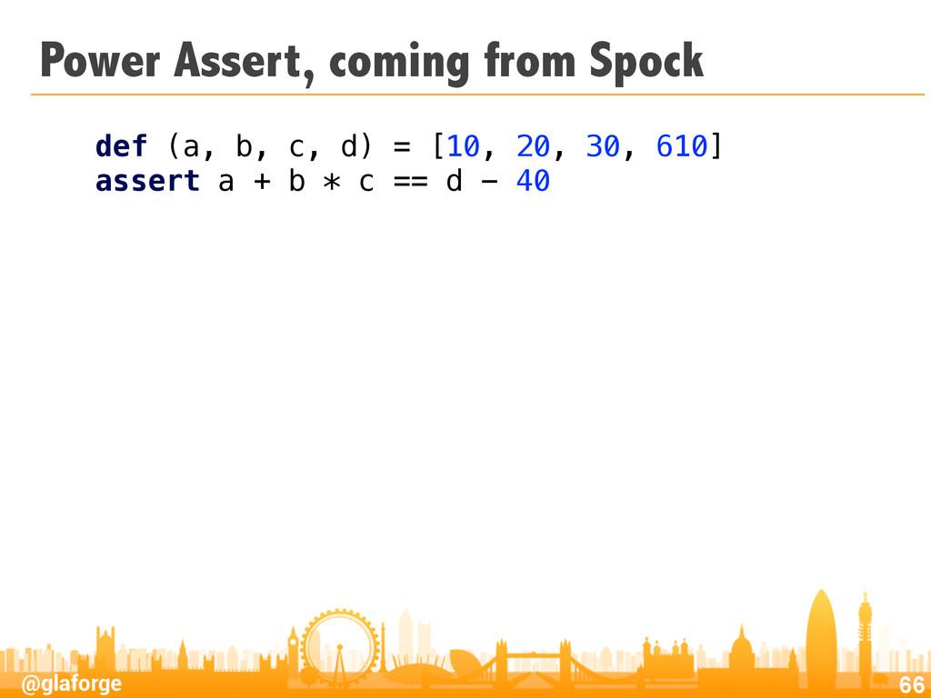 @glaforge Power Assert, coming from Spock 66 de...