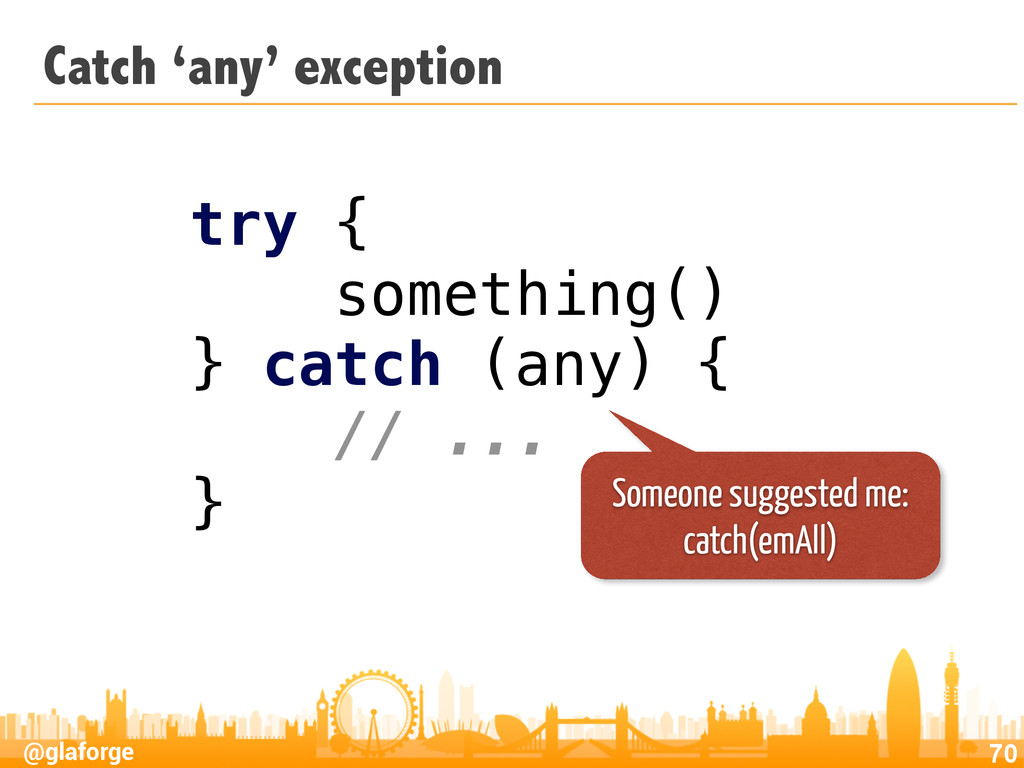 @glaforge Catch 'any' exception 70 try { somet...
