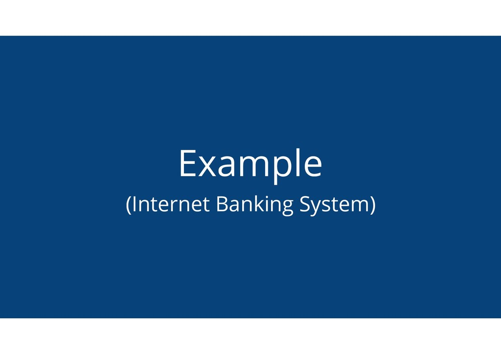 Example (Internet Banking System)