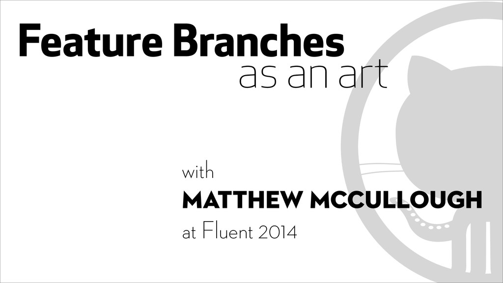 Feature Branches as an art with Matthew McCull...