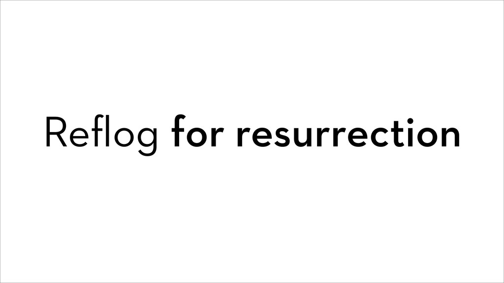 Reflog for resurrection
