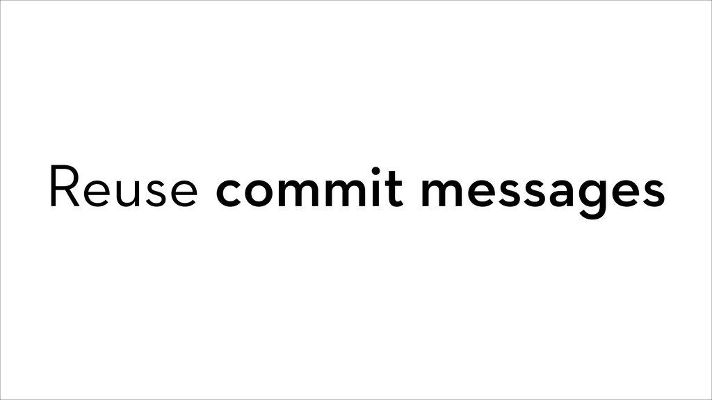 Reuse commit messages