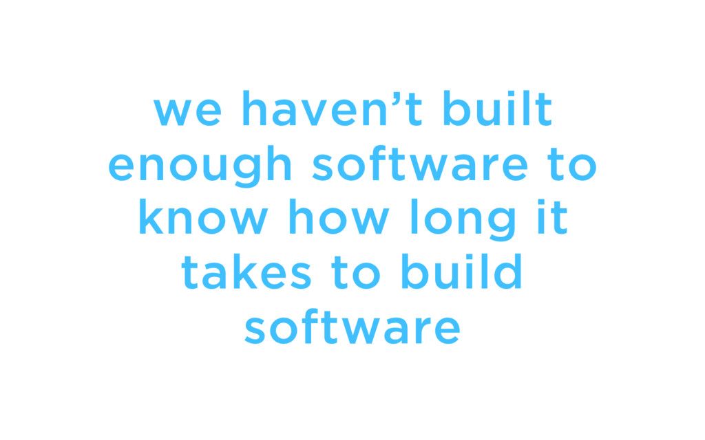 we haven't built enough software to know how lo...
