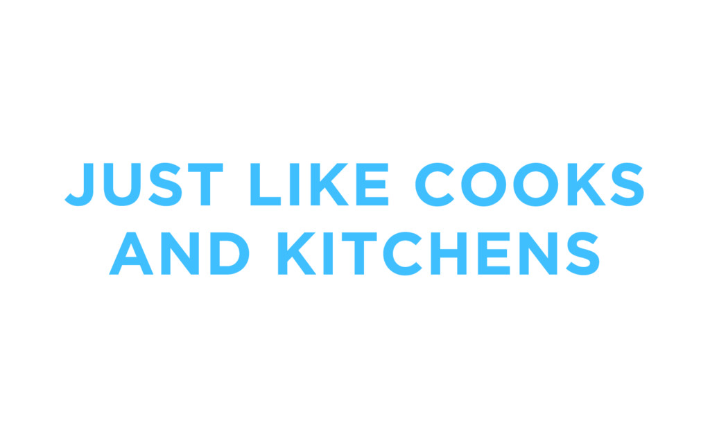 JUST LIKE COOKS AND KITCHENS