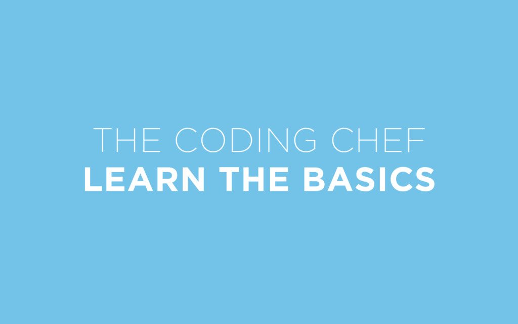 THE CODING CHEF LEARN THE BASICS