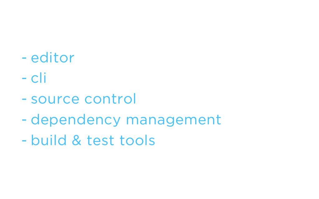 - editor - cli - source control - dependency ma...