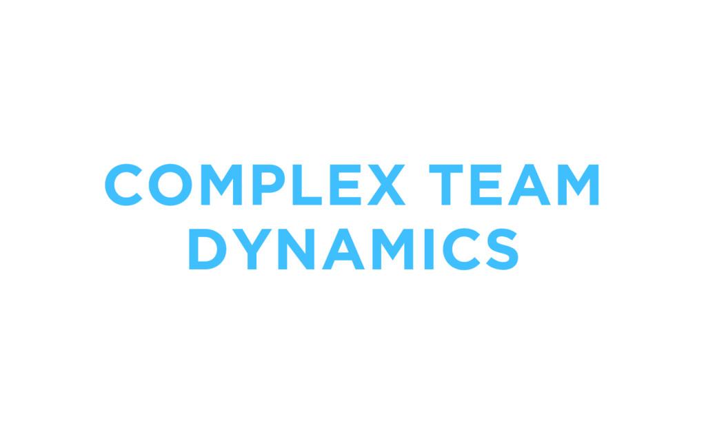 COMPLEX TEAM DYNAMICS
