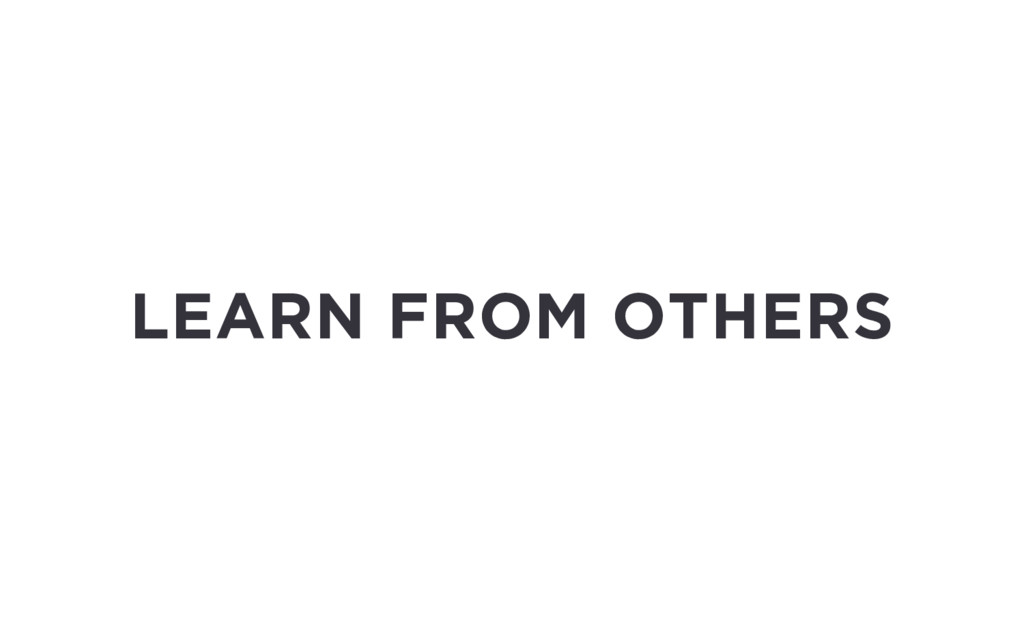 LEARN FROM OTHERS