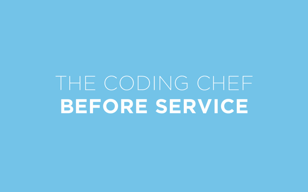THE CODING CHEF BEFORE SERVICE