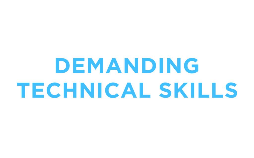 DEMANDING TECHNICAL SKILLS