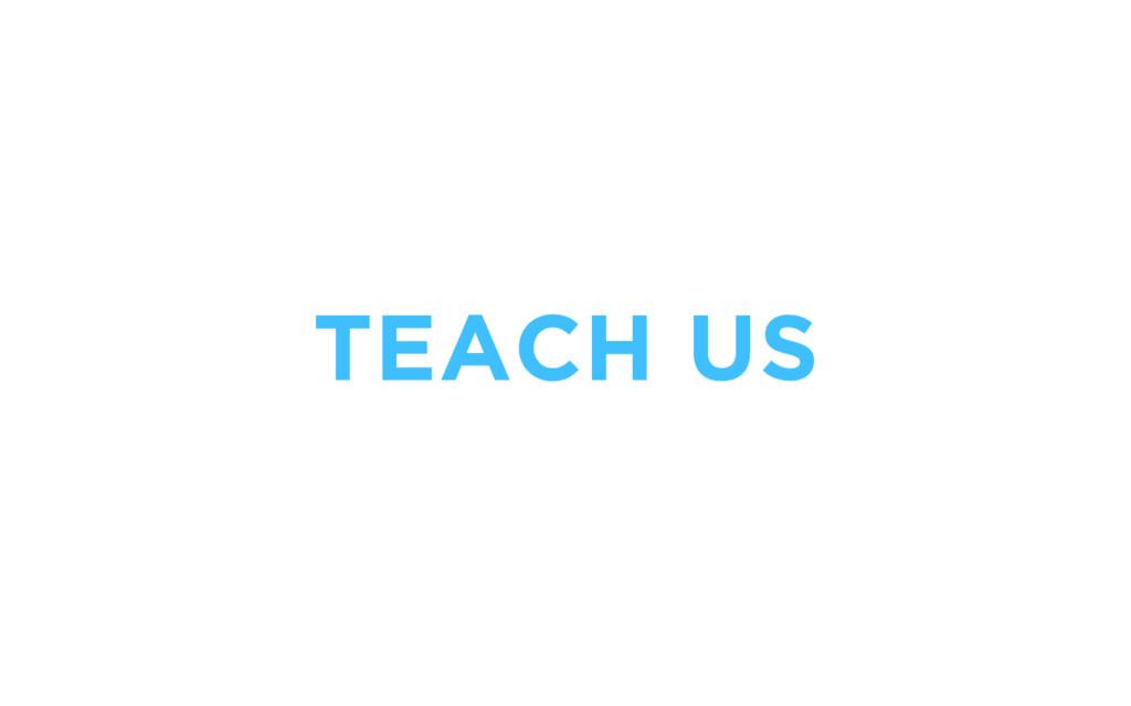 TEACH US