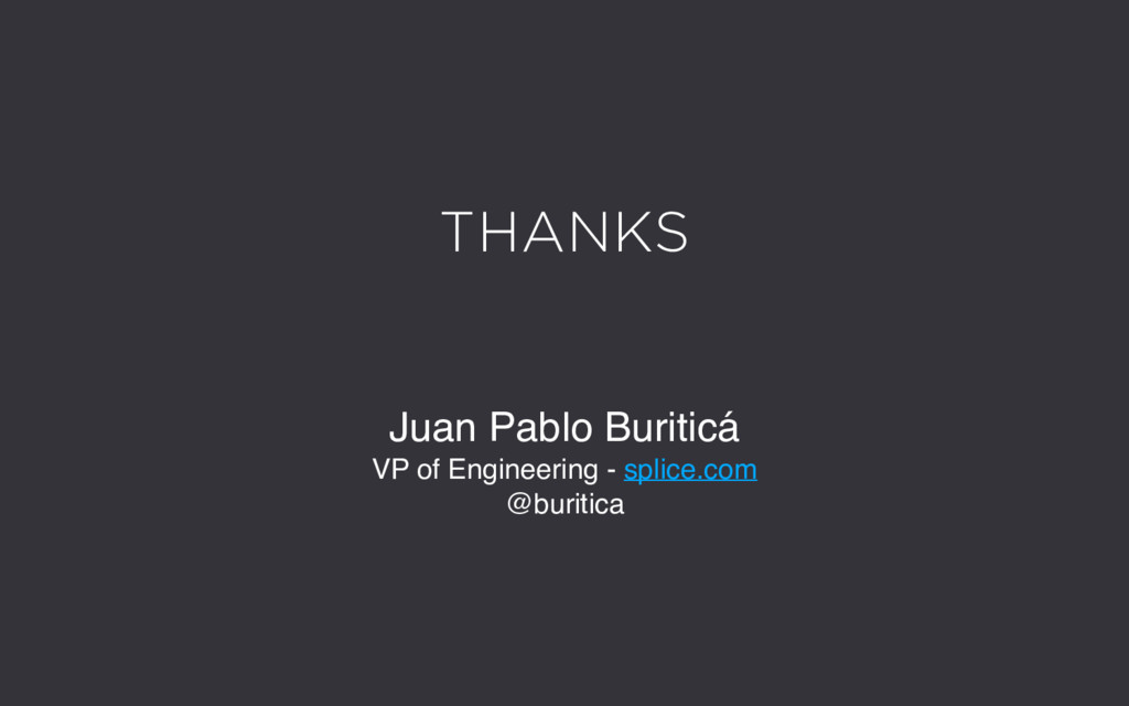 THANKS Juan Pablo Buriticá VP of Engineering - ...