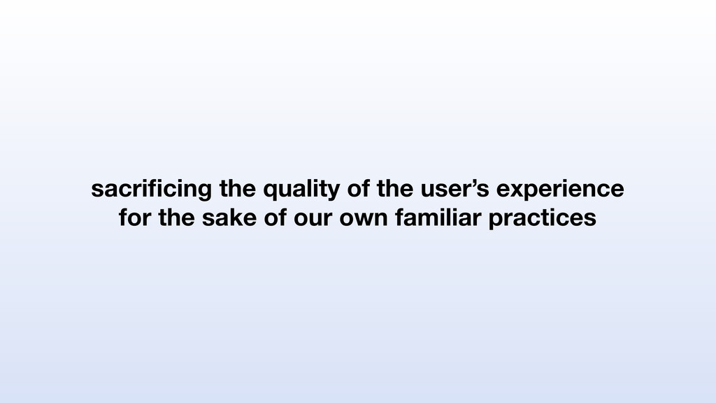 sacrificing the quality of the user's experience...