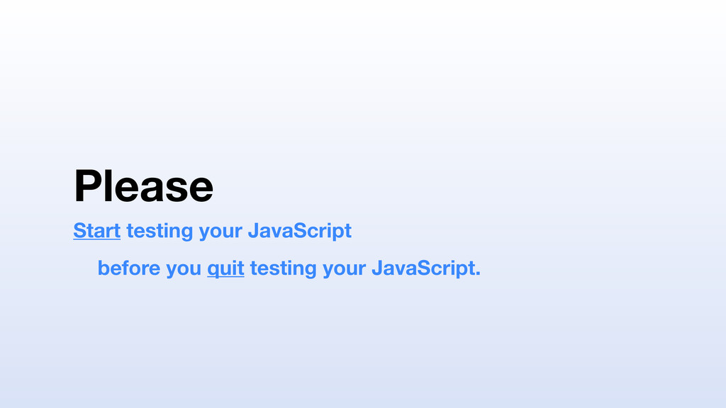 Please Start testing your JavaScript before you...