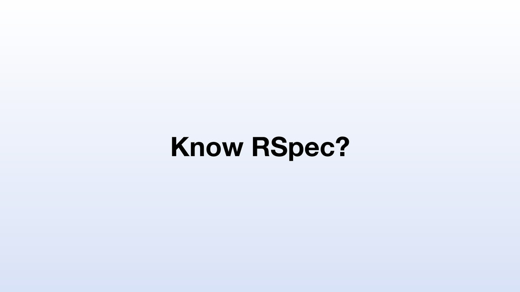 Know RSpec?