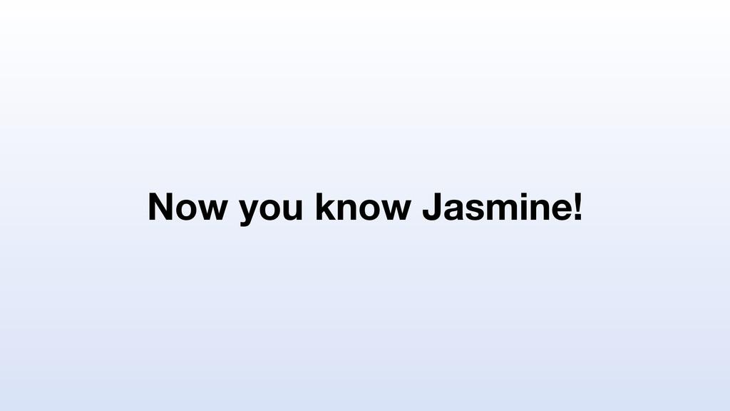 Now you know Jasmine!