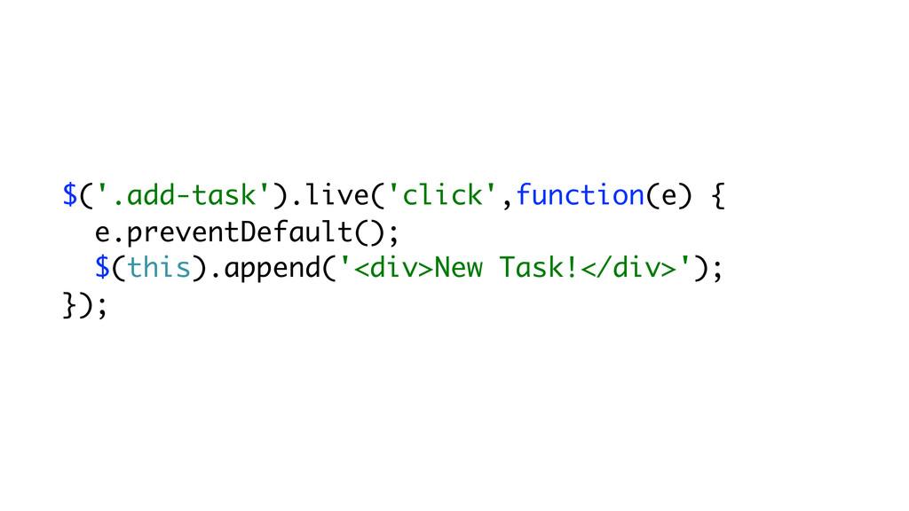 $('.add-task').live('click',function(e) { e.pre...