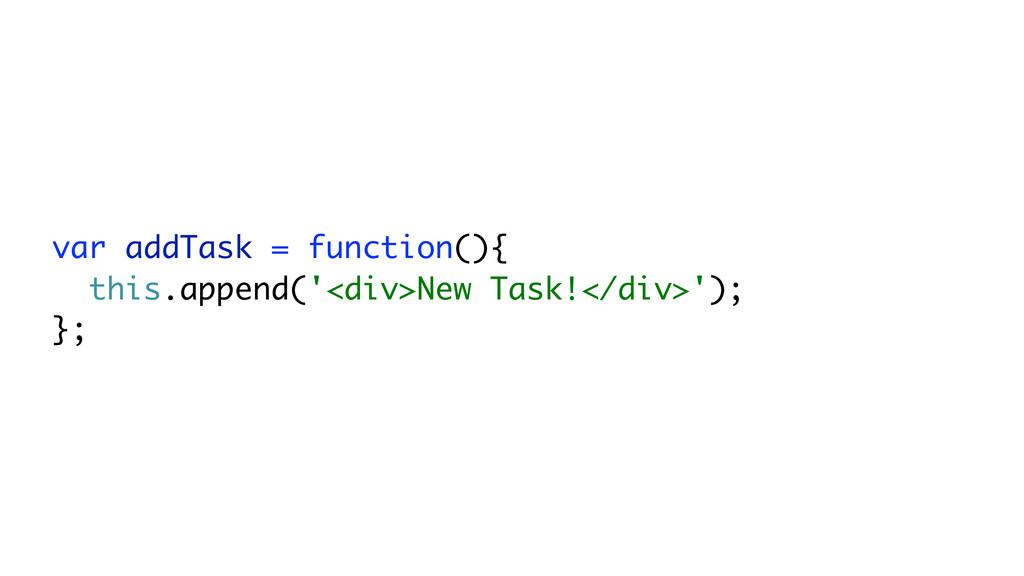 var addTask = function(){ this.append('<div>New...
