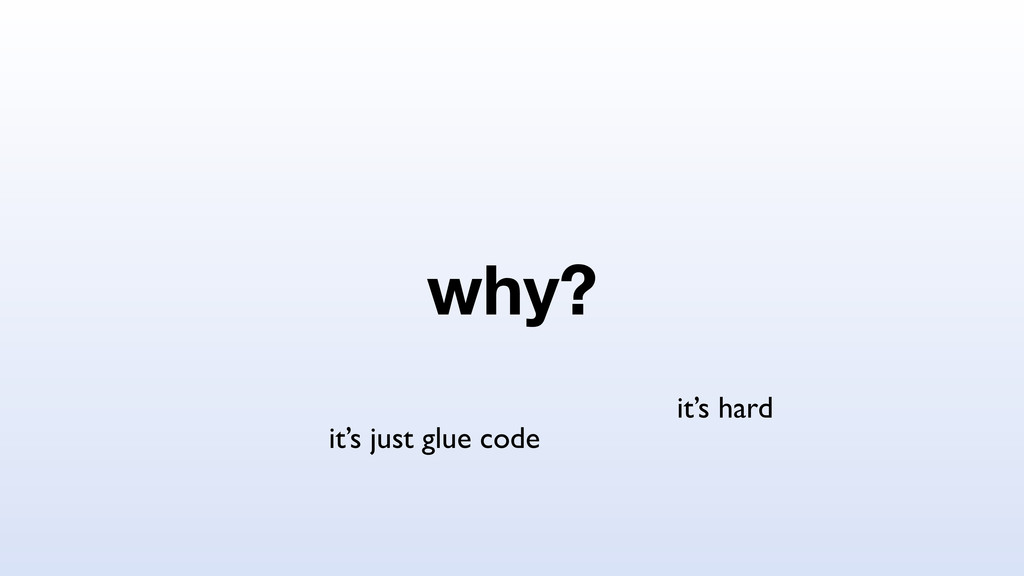 why? it's hard it's just glue code