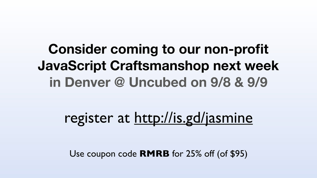 Consider coming to our non-profit JavaScript Cra...
