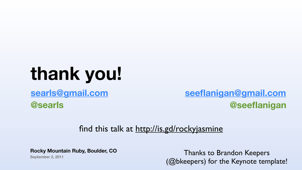 thank you! searls@gmail.com Rocky Mountain Ruby...