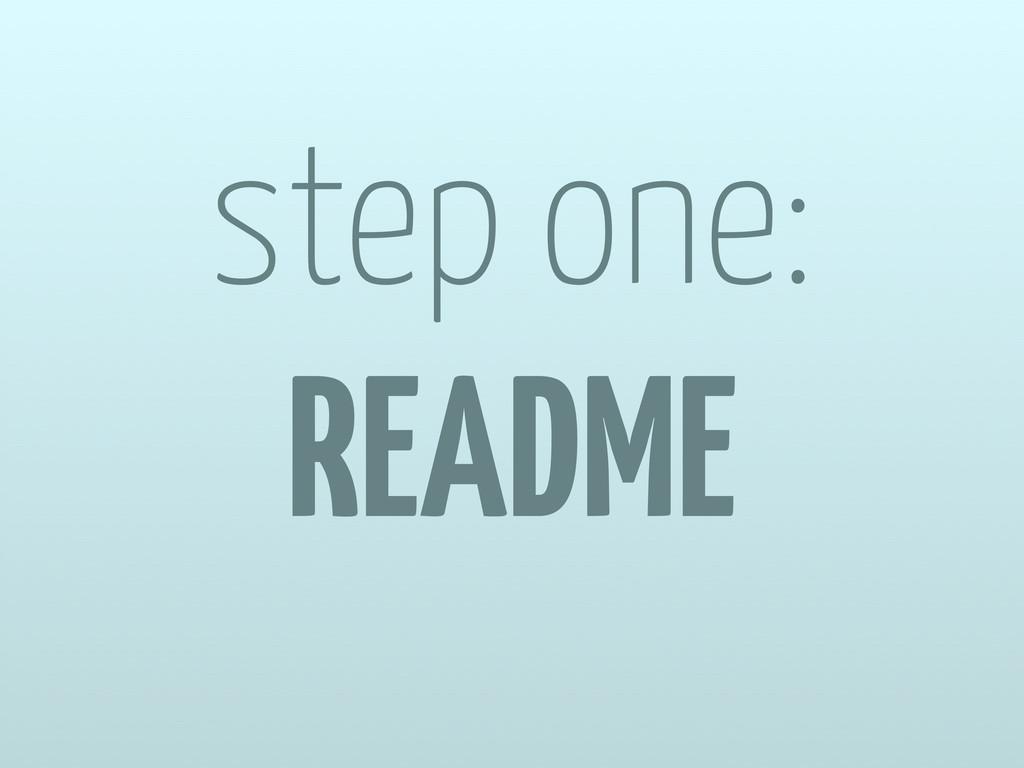 step one: README