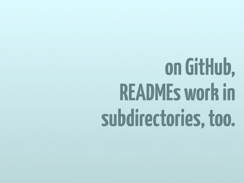 on GitHub, READMEs work in subdirectories, too.
